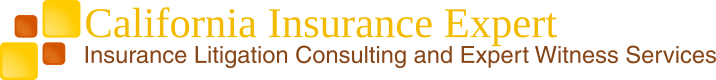 California Insurance Expert:                  Insurance Litigation Consulting and Expert Witness Services